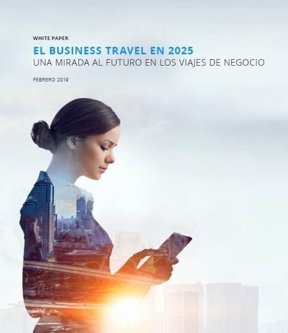 El Business Travel en 2025. Una mirada al futuro de los viajes de negocios.